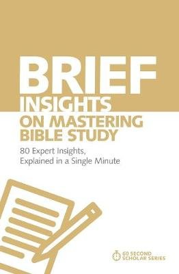 Brief Insights on Mastering Bible Study - 80 Expert Insights, Explained in a Single Minute (Paperback): Michael S Heiser