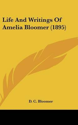 Life and Writings of Amelia Bloomer (1895) (Hardcover): D. C. Bloomer