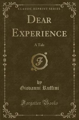 Dear Experience - A Tale (Classic Reprint) (Paperback): Giovanni Ruffini