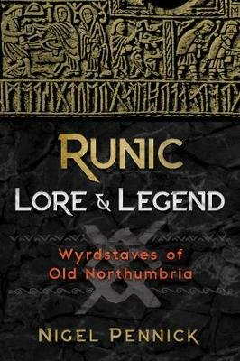 Runic Lore and Legend - Wyrdstaves of Old Northumbria (Paperback, 2nd Edition, Revised Edition of <i>Wyrdstaves of the...