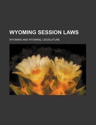 Wyoming Session Laws (Paperback): Wyoming