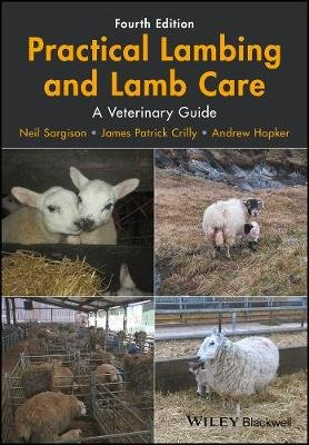 Practical Lambing and Lamb Care - A Veterinary Guide (Paperback, 4th Edition): Neil Sargison, James Patrick Crilly, Andrew...