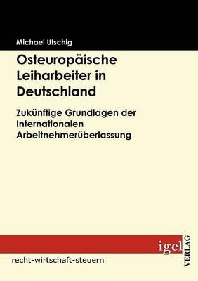 Osteurop Ische Leiharbeiter in Deutschland (German, Paperback): Michael Utschig