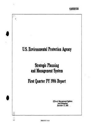 Strategic Planning and Management System First Quarter Fy 1986 Report (Paperback): United States Environmenta Agency (Epa)