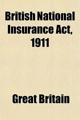 British National Insurance ACT, 1911 (Paperback): Great Britain