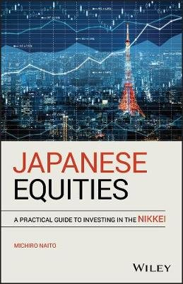 Japanese Equities - A Practical Guide to Investing in the Nikkei (Hardcover): Makio Naito