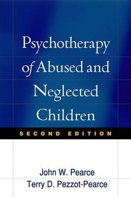 Psychotherapy of Abused and Neglected Children, Second Edition (Electronic book text, 2nd): Terry Dianne Pezzot-Pearce, John W....