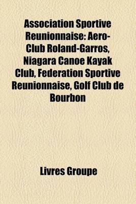 Association Sportive Reunionnaise - Aero-Club Roland-Garros, Niagara Canoe Kayak Club, Federation Sportive Reunionnaise, Golf...