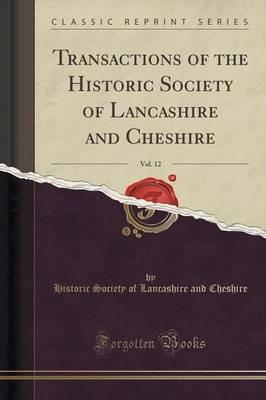 Transactions of the Historic Society of Lancashire and Cheshire, Vol. 12 (Classic Reprint) (Paperback): Historic Society of...