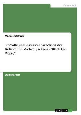 Starrolle Und Zusammenwachsen Der Kulturen in Michael Jacksons -Black or White- (German, Paperback): Markus Stettner