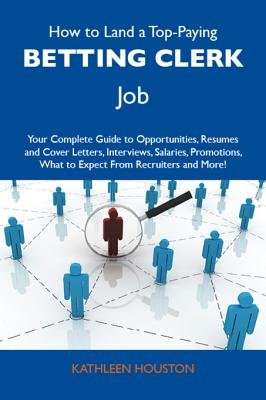 How to Land a Top-Paying Betting Clerk Job - Your Complete Guide to Opportunities, Resumes and Cover Letters, Interviews,...