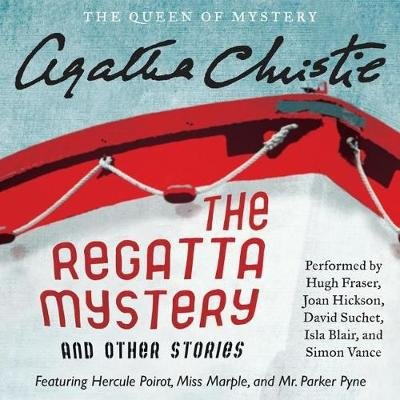 The Regatta Mystery and Other Stories Lib/E - Featuring Hercule Poirot, Miss Marple, and Mr. Parker Pyne (Standard format, CD):...