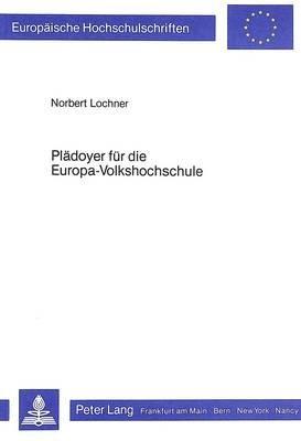 Plaedoyer Fuer Die Europa-Volkshochschule - (Arguments in Favour of the European Folk High School) (German, Paperback): Norbert...