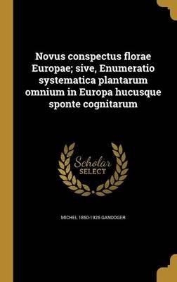 Novus Conspectus Florae Europae; Sive, Enumeratio Systematica Plantarum Omnium in Europa Hucusque Sponte Cognitarum (Latin,...