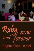 Ruby, Now and Forever (Paperback): Regina Skye Daniel