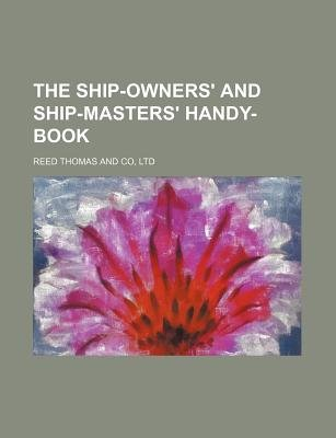 The Ship-Owners' and Ship-Masters' Handy-Book (Paperback): Ltd Reed Thomas and Co