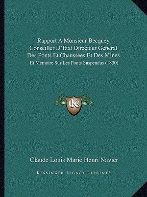 Rapport a Monsieur Becquey Conseiller D'Etat Directeur General Des Ponts Et Chaussees Et Des Mines - Et Memoire Sur Les...