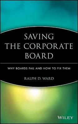 Saving the Corporate Board (Electronic book text): Ralph D Ward