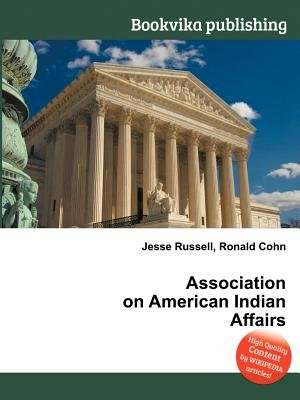Association on American Indian Affairs (Paperback): Jesse Russell, Ronald Cohn