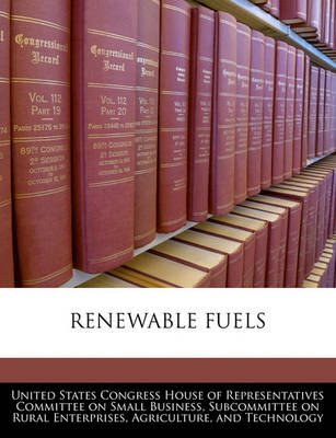 Renewable Fuels (Paperback): United States Congress House of Represen
