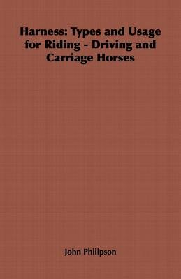 Harness: Types and Usage for Riding - Driving and Carriage Horses (Electronic book text): John Philipson