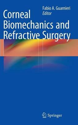 Corneal Biomechanics and Refractive Surgery (Hardcover): Fabio A. Guarnieri