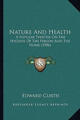 Nature and Health - A Popular Treatise on the Hygiene of the Person and the Home (1906) (Paperback): Edward Curtis