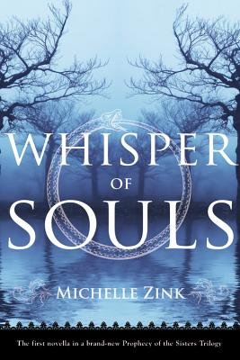 Whisper of Souls - A Prophecy of the Sisters Novella (Electronic book text): Michelle Zink