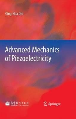 Advanced Mechanics of Piezoelectricity (Hardcover, 2013): Qing-Hua Qin