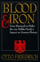 Blood and Iron - From Bismarck to Hitler, the von Moltke Family's Impact on German History (Hardcover): Otto Friedrich