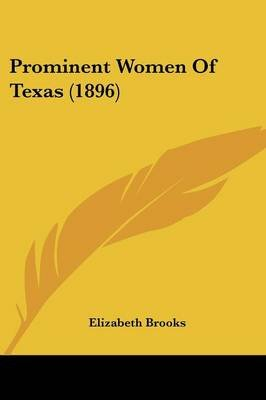 Prominent Women of Texas (1896) (Paperback): Elizabeth Brooks