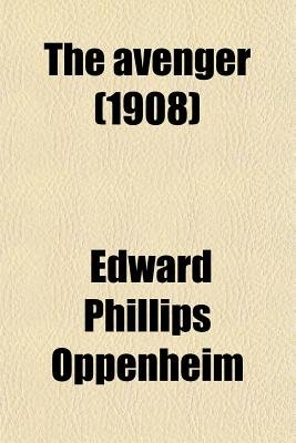 The Avenger (1908) (Paperback): E.Phillips Oppenheim, Edward Phillips Oppenheim