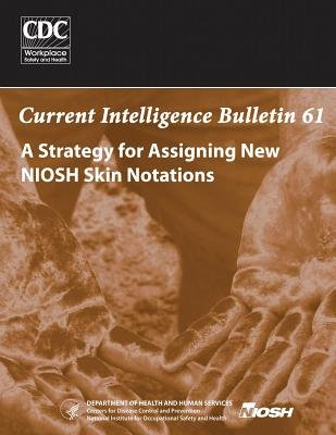 A Strategy for Assigning New Niosh Skin Notations - Current Intelligence Bulletin 61 (Paperback): Department of Health and...