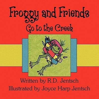 Froggy and Friends Go to the Creek (Paperback): R.D. Jentsch