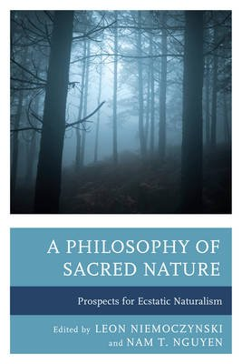 A Philosophy of Sacred Nature - Prospects for Ecstatic Naturalism (Hardcover): Leon J Niemoczynski, Nam T Nguyen