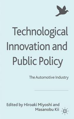 Technological Innovation and Public Policy - The Automotive Industry (Hardcover): H. Miyoshi, M. Kii