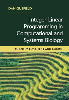 Integer Linear Programming in Computational and Systems Biology - An Entry-Level Text and Course (Hardcover): Dan Gusfield