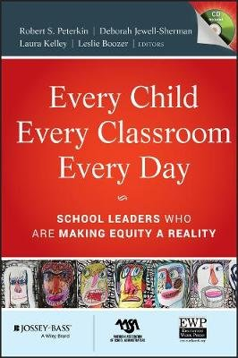 Every Child, Every Classroom, Every Day - School Leaders Who Are Making Equity a Reality (Hardcover): Robert Peterkin, Deborah...