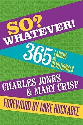 So? Whatever! - 365 Laughs and Devotionals (Paperback): Charles Jones, Mary Crisp