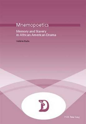 Mnemopoetics - Memory and Slavery in African-American Drama (Paperback, New edition): Valerie Bada