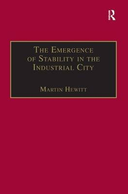 The Emergence of Stability in the Industrial City - Manchester, 1832-67 (Hardcover, New Ed): Martin Hewitt
