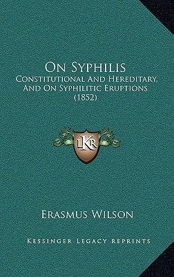 On Syphilis - Constitutional and Hereditary, and on Syphilitic Eruptions (1852) (Hardcover): Erasmus Wilson