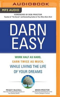 Darn Easy - Work Half as Hard, Earn Twice as Much, While Living the Life of Your Dreams (MP3 format, CD): Peggy McColl, Brian...