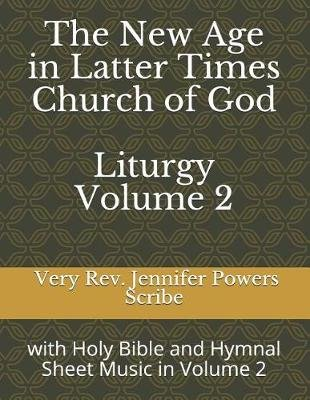 The New Age in Latter Times Church of God Liturgy - With Holy Bible and Hymnal Sheet Music in Volume 2 (Paperback): Rose...