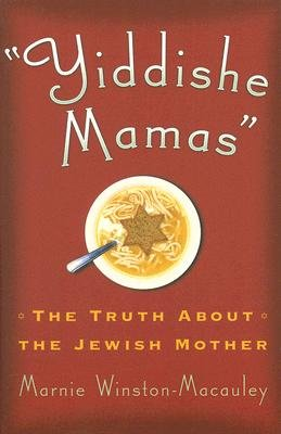 Yiddishe Mamas - The Truth About the Jewish Mother (Paperback): Marnie Winston-MacAuley