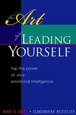 The Art of Leading Yourself - Tap the Power of Your Emotional Intelligence (Paperback): MS Randi B. Noyes