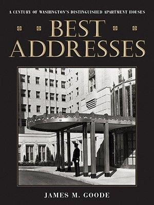 Best Addresses - Century of Washington's Distinguished Apartment Houses (Hardcover): James M. Goode