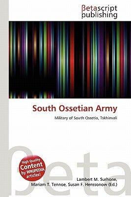 South Ossetian Army (Paperback): Lambert M. Surhone, Mariam T. Tennoe, Susan F. Henssonow