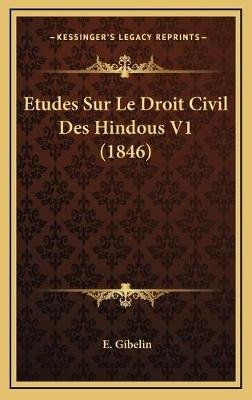 Etudes Sur Le Droit Civil Des Hindous V1 (1846) (French, Hardcover): E. Gibelin