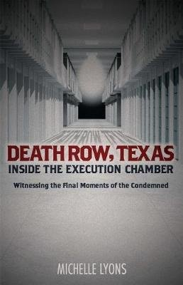 Death Row, Texas: Inside the Execution Chamber - Witnessing the Final Moments of the Condemned (Paperback): Michelle Lyons